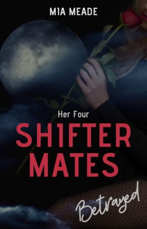 Her Four Shifter Mates : Betrayed by MiaMeade