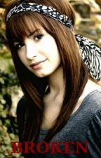 BROKEN (A Demi Lovato Fan Fiction) by LovatoLover329