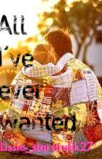 All I've ever wanted... by lissie_starstrukk27