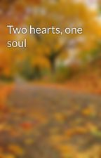 Two hearts, one soul by dream2bawrtr