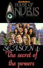 House of Anubis - Season 4: The secret of the powers by wearesibunas