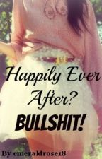 Happily Ever After? Bullshit! by emeraldrose18