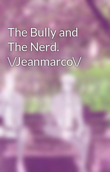 The Bully and The Nerd  \/Jeanmarco\/ - Jean Kirschtein