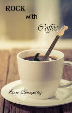 Rock with coffee by PieroGreatLyrics