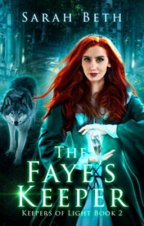 The Faye's Keeper - Keepers of Light, Book II by SarahBeth9009