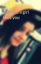20 signs a girl likes you by JacqulynnPerkins