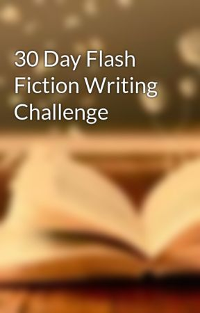 30 Day Flash Fiction Writing Challenge by authoractorlife