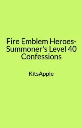 Fire Emblem Heroes Summoner S Level 40 Confessions Jeorge Wattpad
