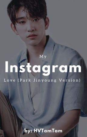 My Instagram Love (Got7 Park Jinyoung FF) by HVTamTam