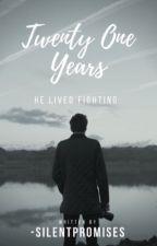 twenty one years  by -silentpromises