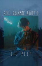 Still Dreamin' About U   (LIL PEEP x READER) by gracehnw816