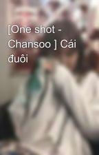 [One shot - Chansoo ] Cái đuôi by mitsuperman_201
