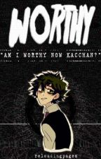 Worthy (Bnha Fanfic) by Reloadingpages