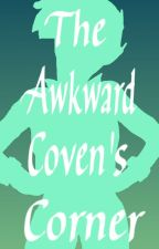 The Awkward Coven's Corner by waterwitch222