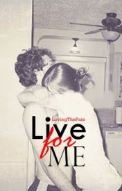 Live For Me by LovingThePain