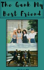 The Gank My Best Friend by nblhnqyh31