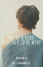 One of a Kind, Destined to be Mine (Book 4) by LoveBre723
