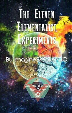 [RE-WRITING] The Eleven Elementalist Experiments by ImagineBreaker00