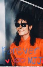 Forever ( A Michael Jackson story) by Rainy_Loves_Clouds