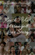 KEESH-  The Arranged Love Story 💓💓 by keesh_ki_dewaniii