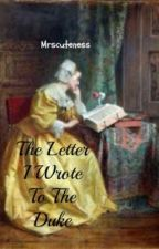 The Letter I Wrote To The Duke by mrscuteness