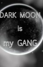 DARK MOON is my GANG by DangerousMagdi