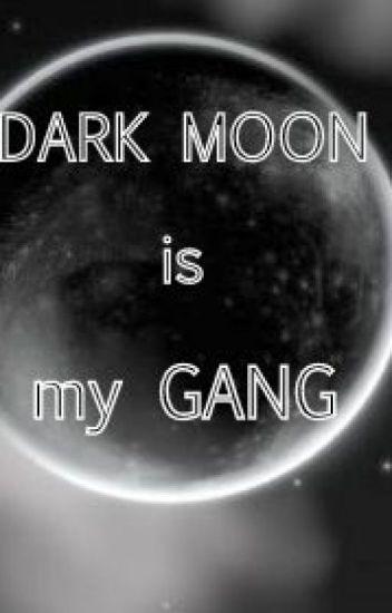 DARK MOON is my GANG