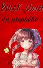 black clover : la prophétie {réécriture }  by akira_fiction