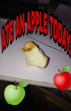 I ate an apPLE TODAY!! *Very exciting* *you'll cri* by Oldmanbernard