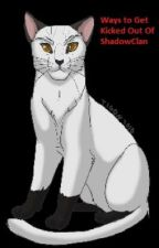 WAYS TO GET KICKED OUT OF SHADOWCLAN by CrazystarThunderClan