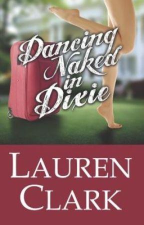 Dancing Naked in Dixie    Ch 1-5 by LaurenClarkBooks