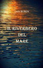 IL RIVERBERO DEL MARE by DanRuben