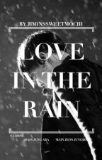 Love In The Rain (readerxjungkook ff) by jiminssweetmochi