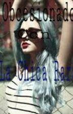 Obsesionado con la chica rara by Gimelivemylife