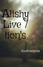 Alishy Live / lion's by MikoriYukisha