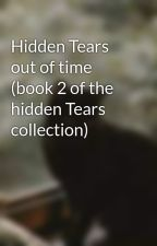 Hidden Tears out of time (book 2 of the hidden Tears collection) by cherylangela