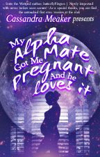 My Alpha Mate Got Me Pregnant And He Loves It (REWRITING) by ButterflyFingers