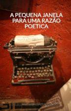 PEQUENA JANELA  PARA UMA RAZÃO POETICA by MauricioDeAzevedo5
