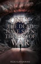 Only The Dead Have Seen The End Of War by Rezqwan