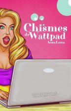 Chismes de Wattpad by AuraLuna