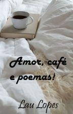 Amor, café e poemas! by Laulopes
