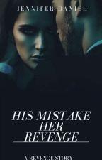 His Mistakes, Her Revenge  by Jenniferdaniel44
