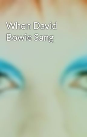 When David Bowie Sang by newkillerblackstar