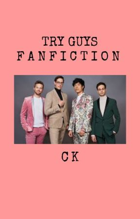 Try Guys Fanfiction Collection by GlamArmyGirl93