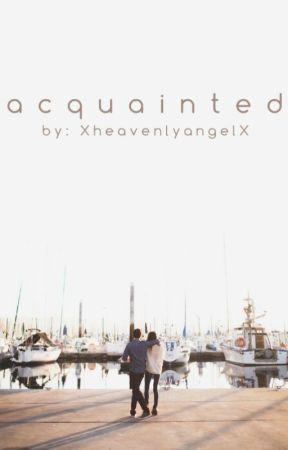 Acquainted by XheavenlyangelX