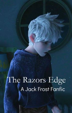 The Razor's Edge: A Jack Frost Fanfiction ~TRIGGER WARNING~ by St0lenm0ments