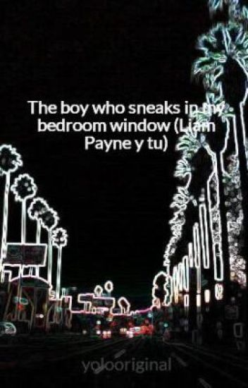 The boy who sneaks in my bedroom window (Liam Payne y tu)
