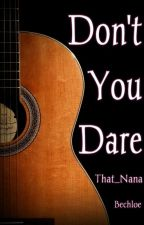 Don't You Dare (Bechloe) by That_Nana