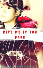 Bite me if you dare! [ Jeon Jungkook FF]✔ by little_bunny121416