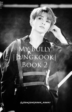 My Bully |Jungkook| Book 2 by JeonJungkook_kooki